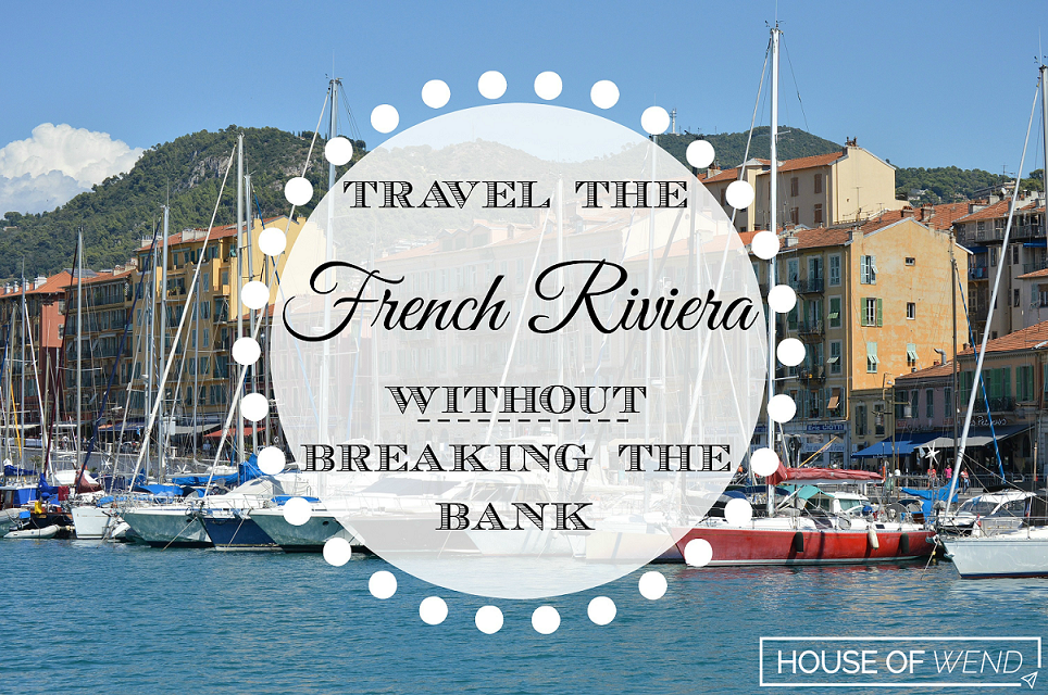 Travel the French Riviera without breaking the bank Pinterest